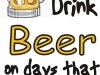 Only drink beer in days with y